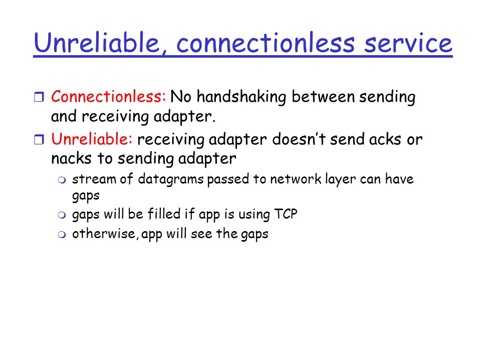 Unreliable, connectionless service r Connectionless: No handshaking between sending and receiving adapter.