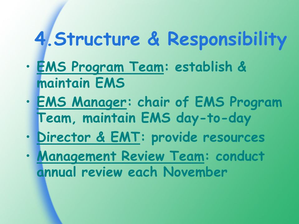 4.Structure & Responsibility EMS Program Team: establish & maintain EMS EMS Manager: chair of EMS Program Team, maintain EMS day-to-day Director & EMT: provide resources Management Review Team: conduct annual review each November