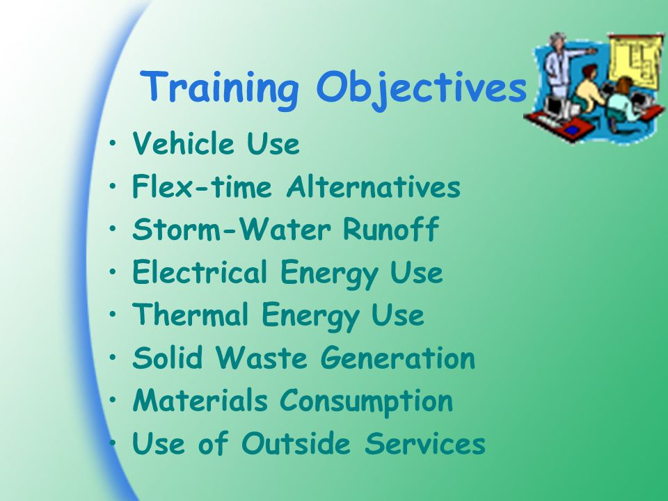 Training Objectives Vehicle Use Flex-time Alternatives Storm-Water Runoff Electrical Energy Use Thermal Energy Use Solid Waste Generation Materials Consumption Use of Outside Services