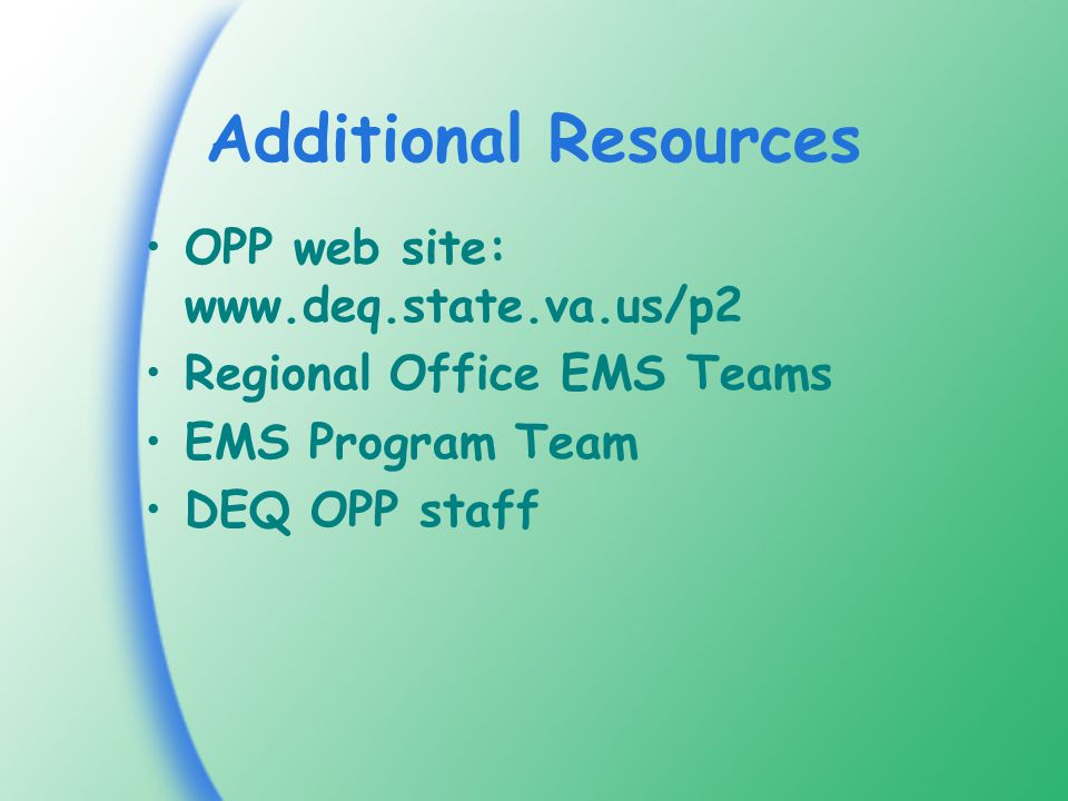 Additional Resources OPP web site:   Regional Office EMS Teams EMS Program Team DEQ OPP staff