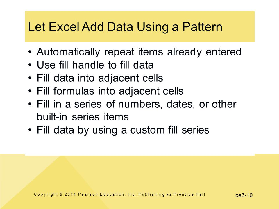 ce3-10 Let Excel Add Data Using a Pattern Copyright © 2014 Pearson Education, Inc.