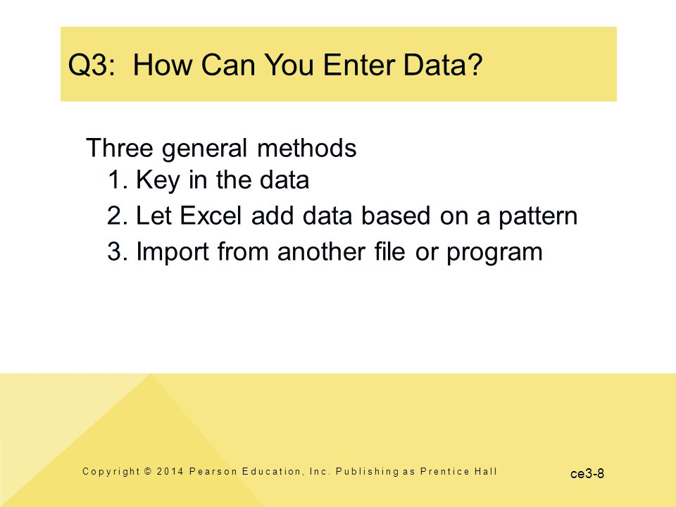 ce3-8 Q3: How Can You Enter Data. Copyright © 2014 Pearson Education, Inc.