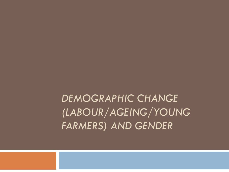 DEMOGRAPHIC CHANGE (LABOUR/AGEING/YOUNG FARMERS) AND GENDER