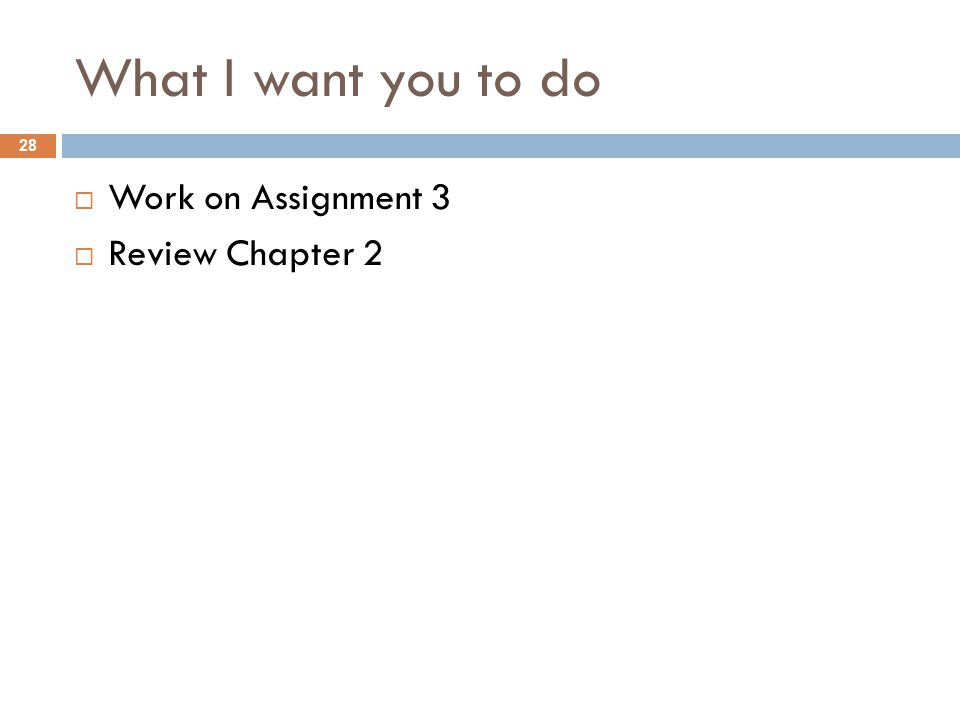 What I want you to do  Work on Assignment 3  Review Chapter 2 28