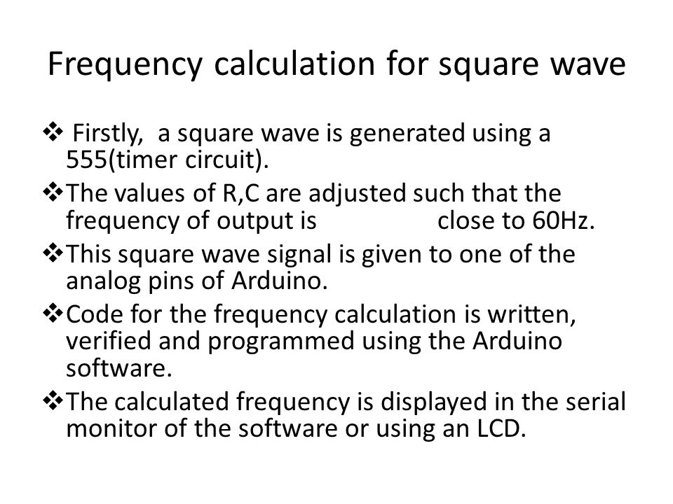 Frequency calculation for square wave  Firstly, a square wave is generated using a 555(timer circuit).