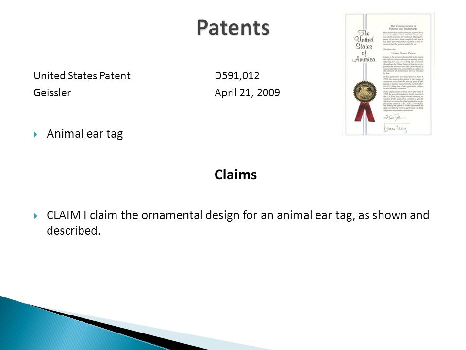 United States Patent D591,012 Geissler April 21, 2009  Animal ear tag Claims  CLAIM I claim the ornamental design for an animal ear tag, as shown and described.