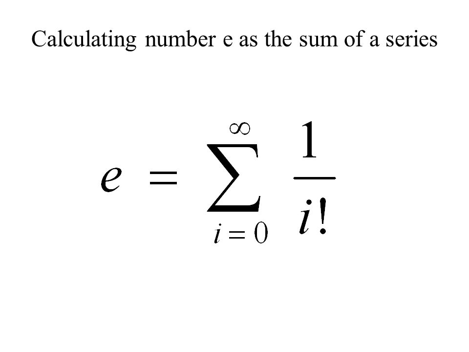 Calculating number e as the sum of a series
