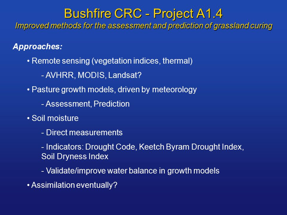 Bushfire CRC - Project A1.4 Improved methods for the assessment and prediction of grassland curing Approaches: Remote sensing (vegetation indices, thermal) - AVHRR, MODIS, Landsat.