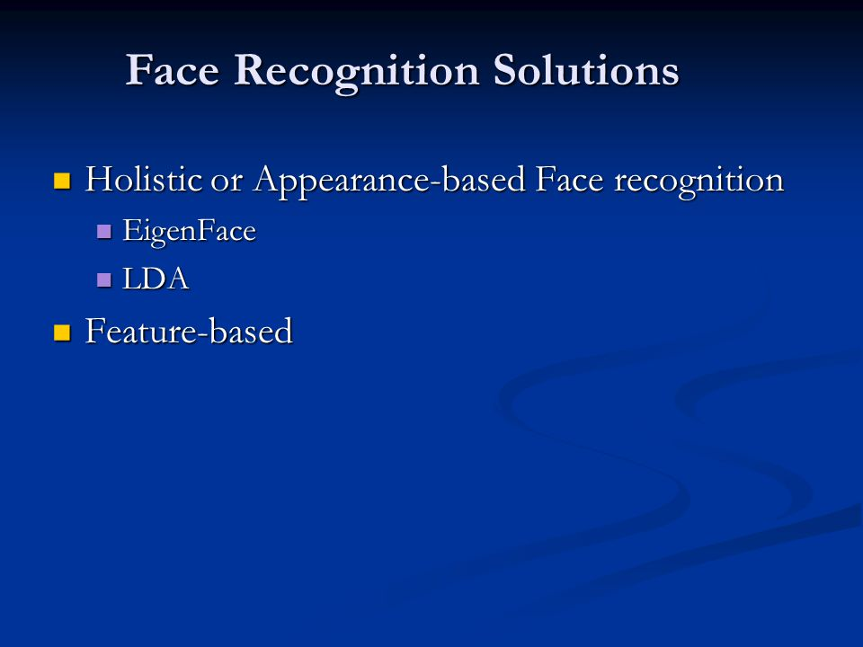 Holistic or Appearance-based Face recognition Holistic or Appearance-based Face recognition EigenFace EigenFace LDA LDA Feature-based Feature-based Face Recognition Solutions