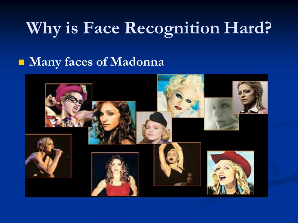 Why is Face Recognition Hard Many faces of Madonna
