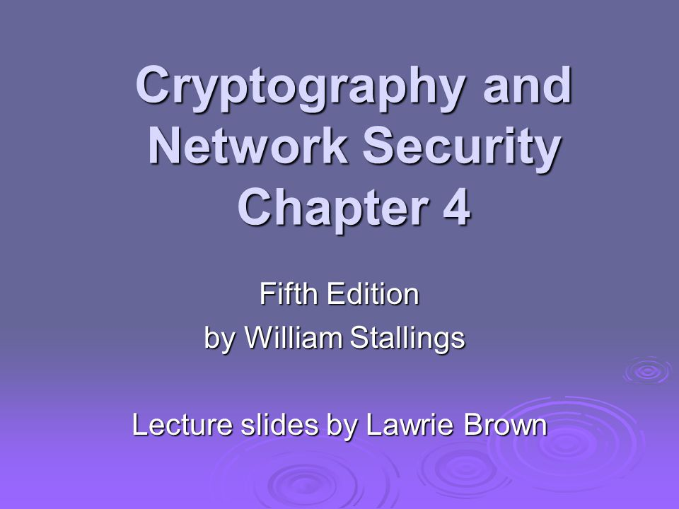 Cryptography and Network Security Chapter 4 Fifth Edition by William Stallings Lecture slides by Lawrie Brown