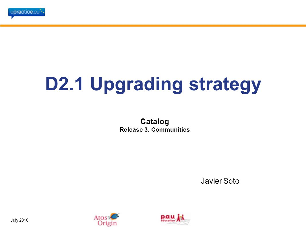 July 2010 D2.1 Upgrading strategy Javier Soto Catalog Release 3. Communities