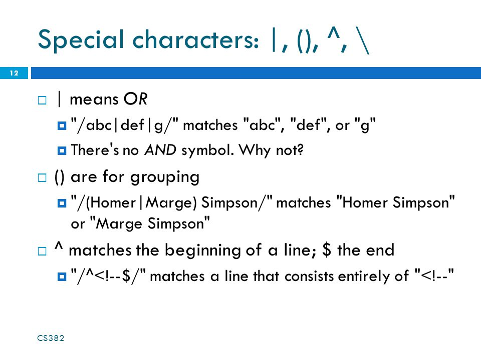 Special characters: |, (), ^, \  | means OR  /abc|def|g/ matches abc , def , or g  There s no AND symbol.