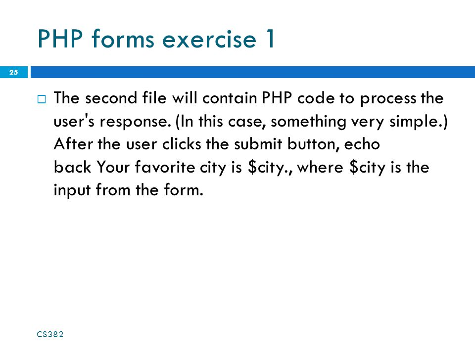 PHP forms exercise 1  The second file will contain PHP code to process the user s response.