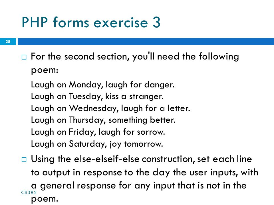 PHP forms exercise 3  For the second section, you ll need the following poem: Laugh on Monday, laugh for danger.