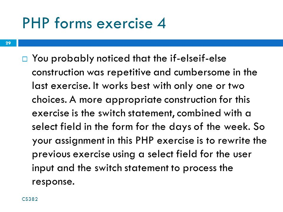 PHP forms exercise 4  You probably noticed that the if-elseif-else construction was repetitive and cumbersome in the last exercise.