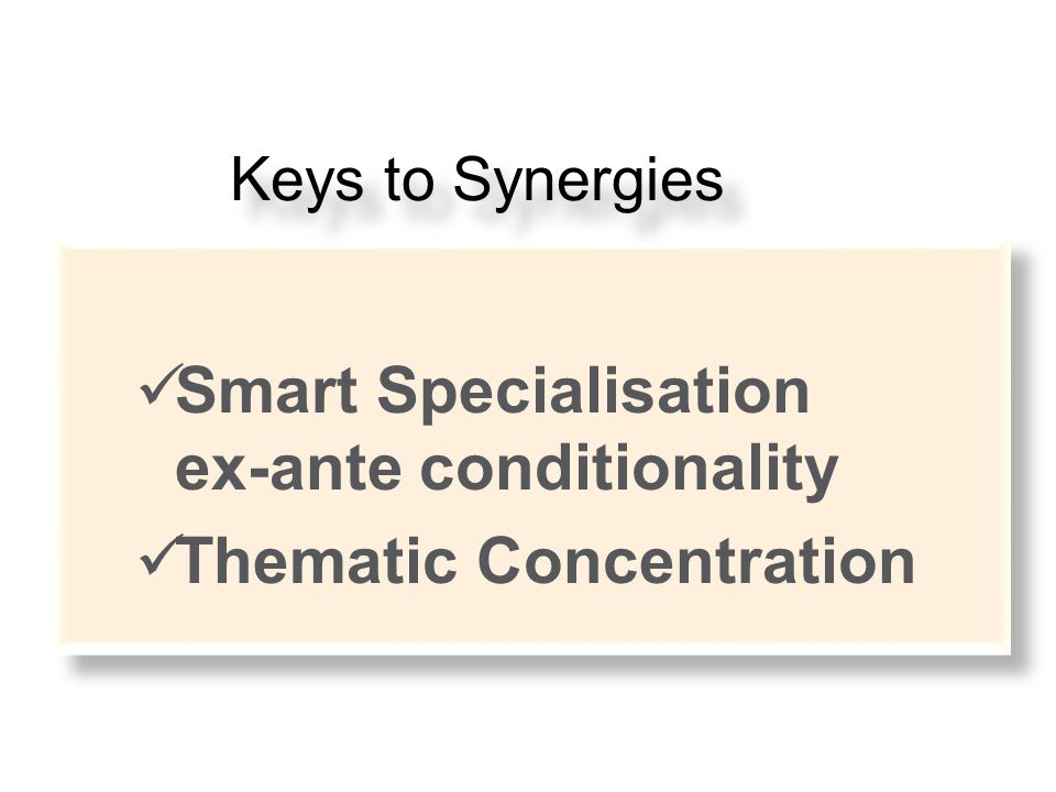 Smart Specialisation ex-ante conditionality Thematic Concentration Keys to Synergies