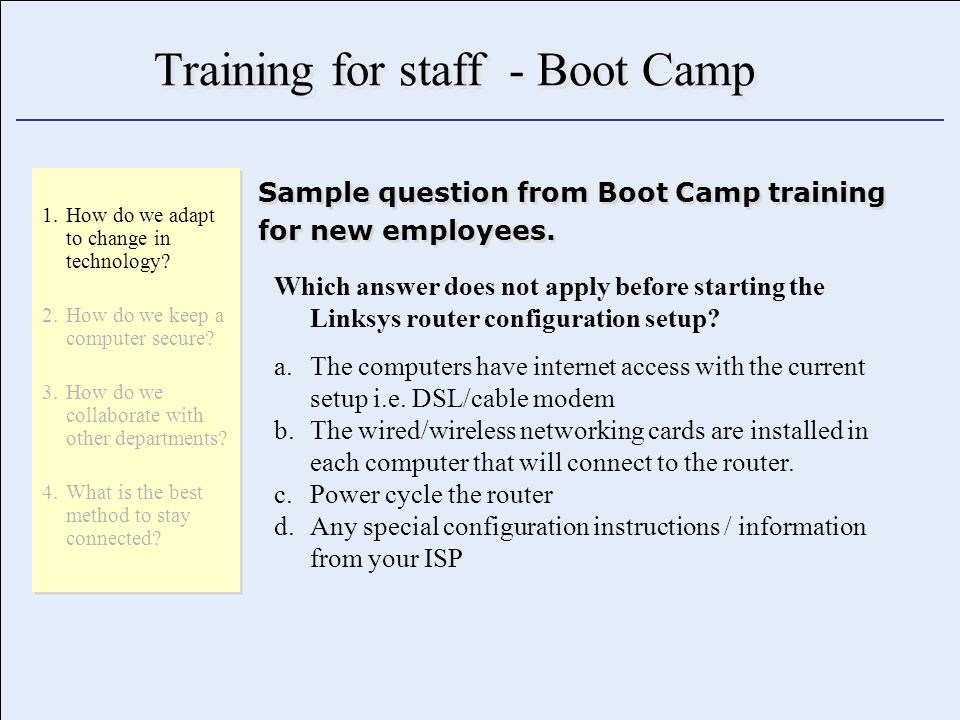 Training for staff - Boot Camp Sample question from Boot Camp training for new employees.
