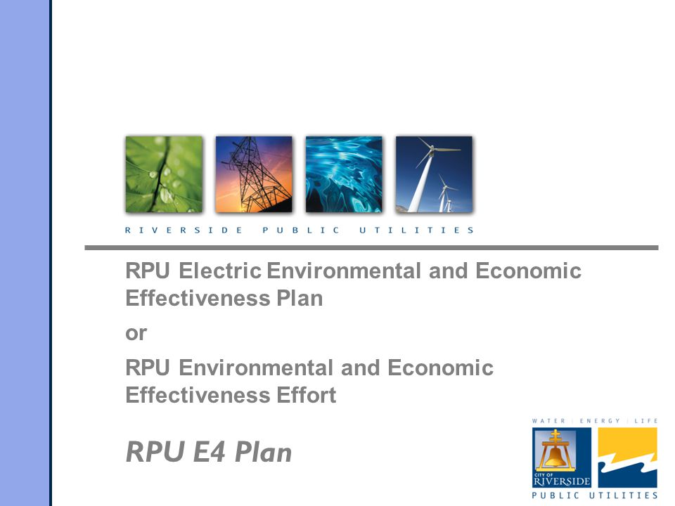 RPU Electric Environmental and Economic Effectiveness Plan or RPU Environmental and Economic Effectiveness Effort RPU E4 Plan