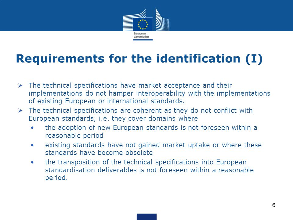 Requirements for the identification (I)  The technical specifications have market acceptance and their implementations do not hamper interoperability with the implementations of existing European or international standards.