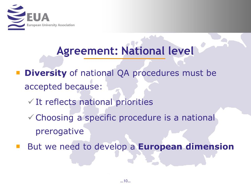 …10… Agreement: National level Diversity of national QA procedures must be accepted because: It reflects national priorities Choosing a specific procedure is a national prerogative But we need to develop a European dimension