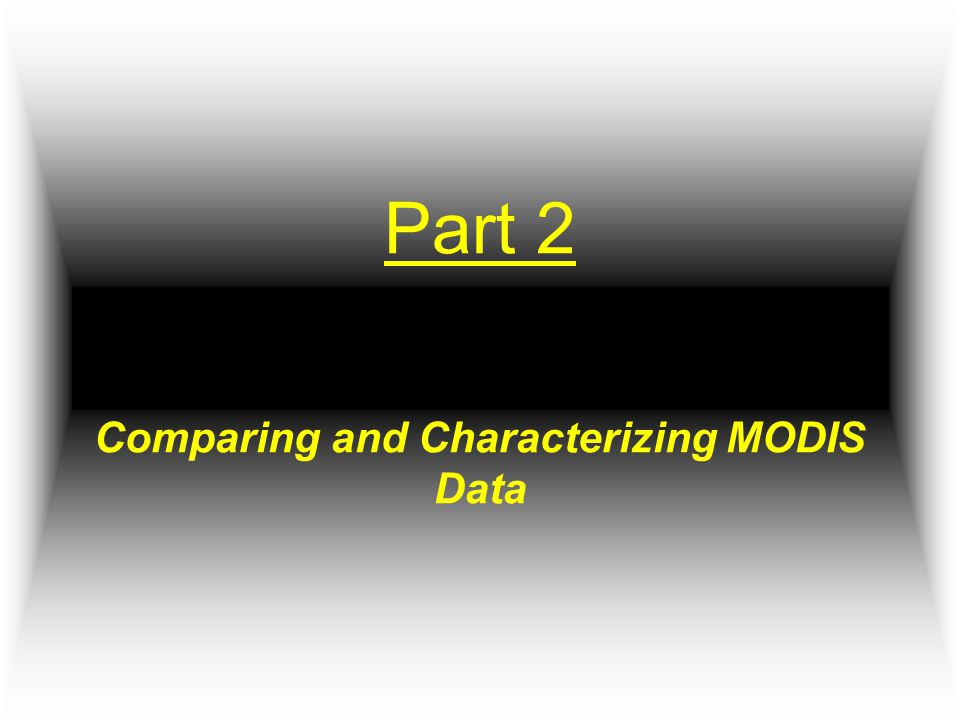 Part 2 Comparing and Characterizing MODIS Data