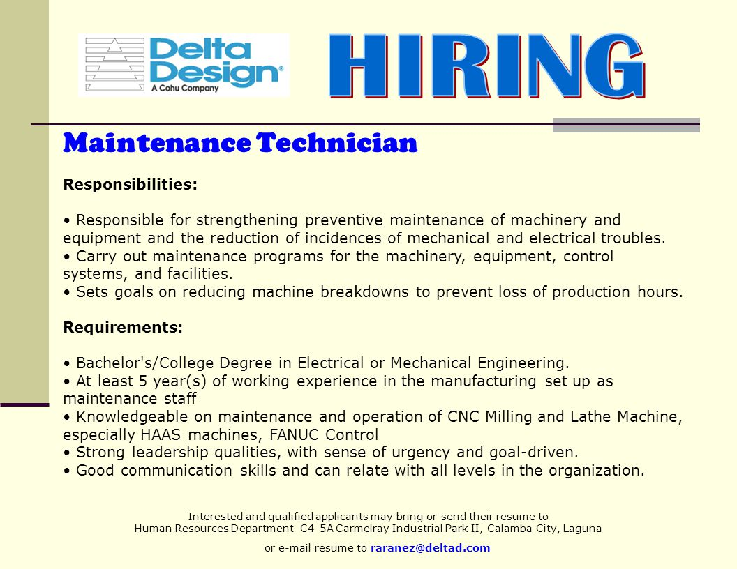 Interested and qualified applicants may bring or send their resume to Human Resources Department C4-5A Carmelray Industrial Park II, Calamba City, Laguna or  resume to Maintenance Technician Responsibilities: Responsible for strengthening preventive maintenance of machinery and equipment and the reduction of incidences of mechanical and electrical troubles.