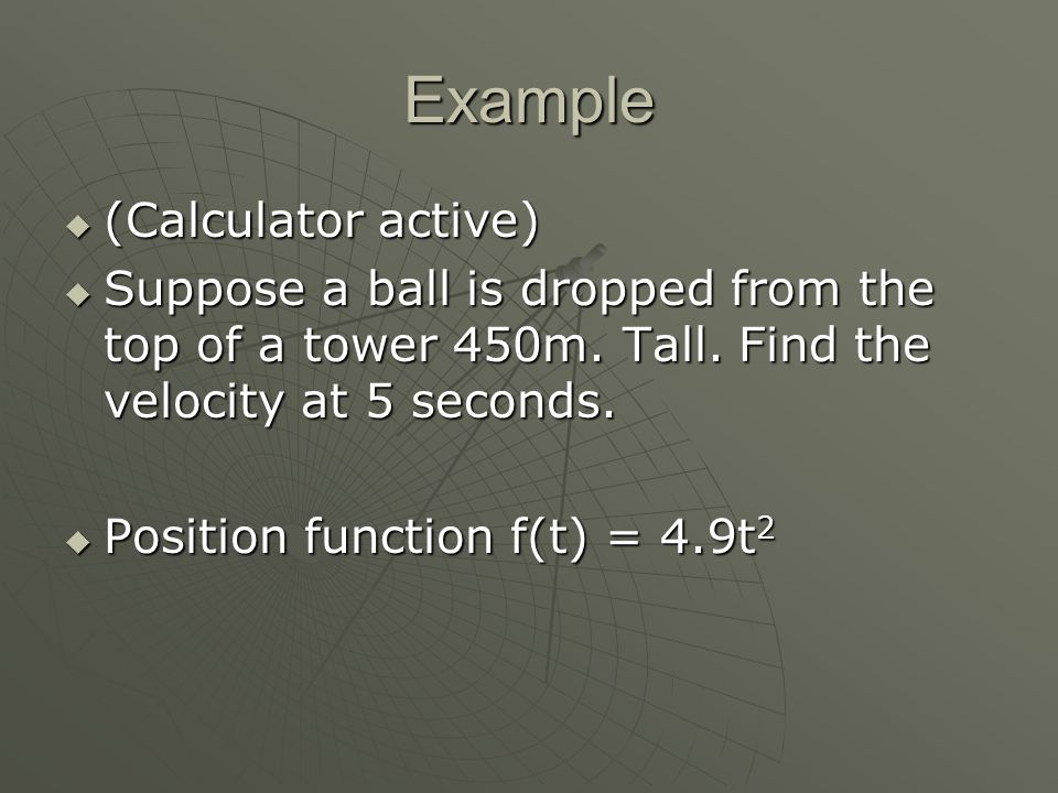 Example  (Calculator active)  Suppose a ball is dropped from the top of a tower 450m.