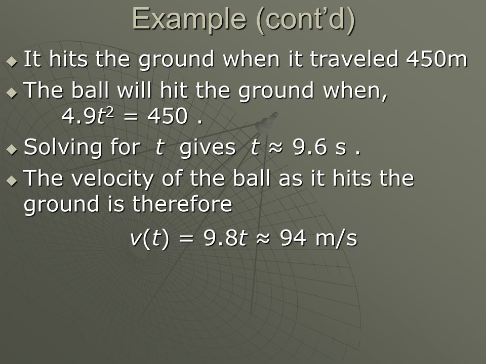 Example (cont'd)  It hits the ground when it traveled 450m  The ball will hit the ground when, 4.9t 2 = 450.