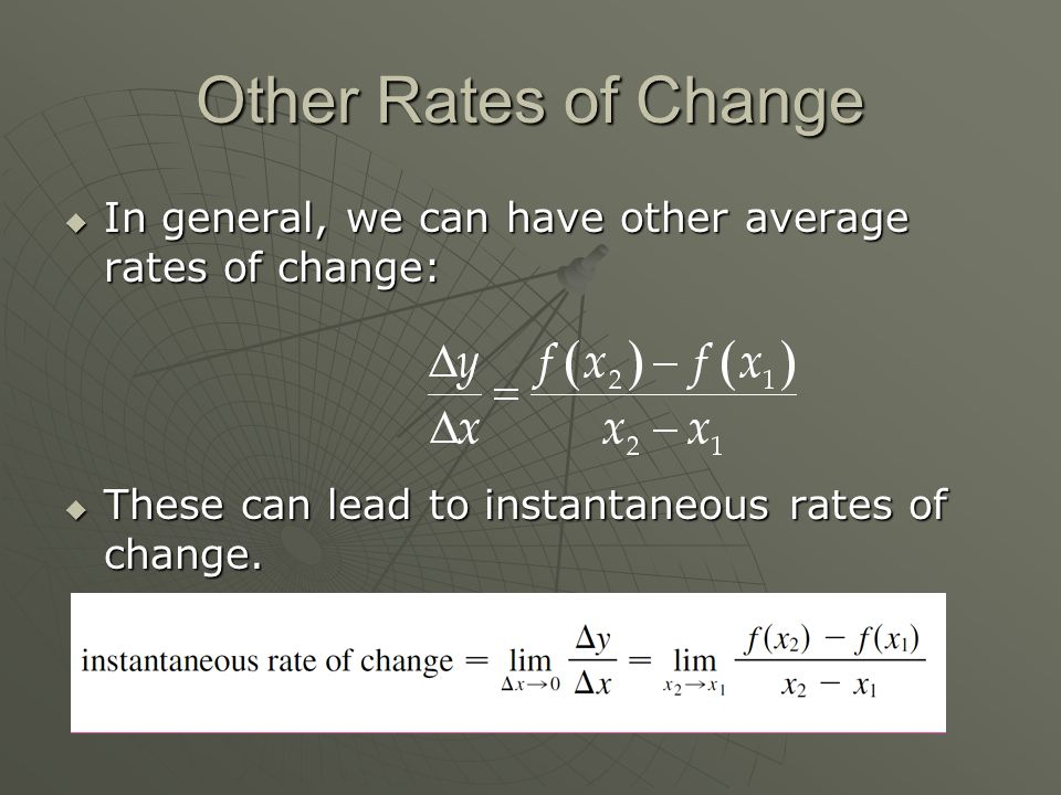 Other Rates of Change  In general, we can have other average rates of change:  These can lead to instantaneous rates of change.