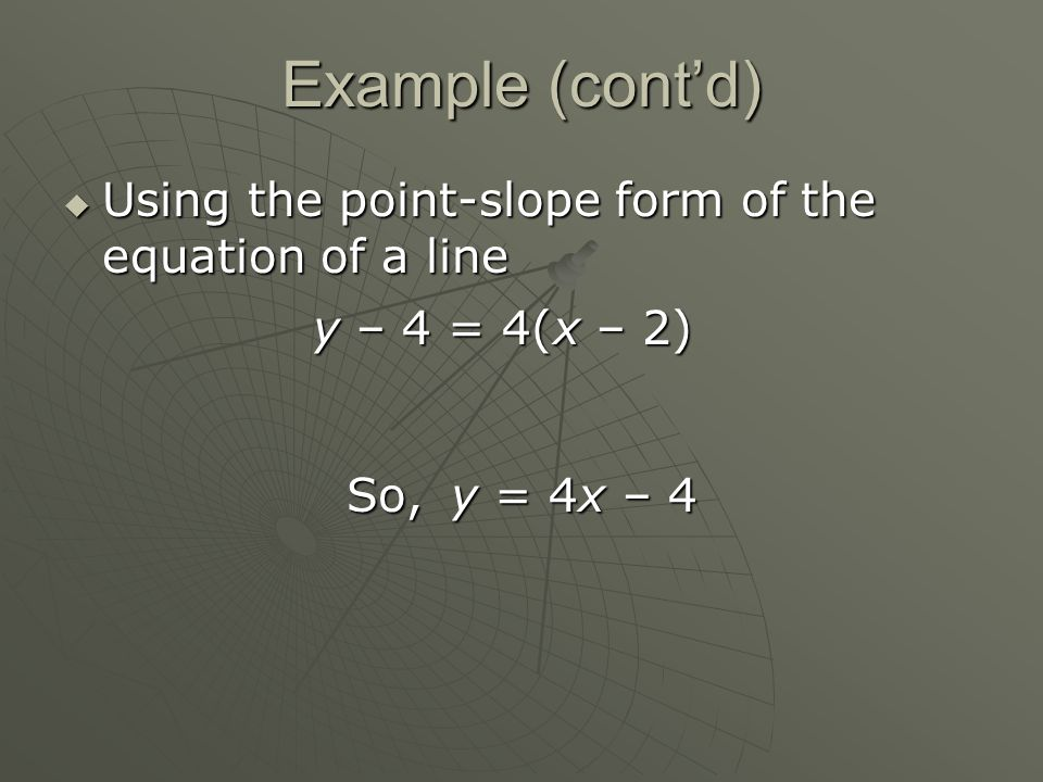  Using the point-slope form of the equation of a line y – 4 = 4(x – 2) So,y = 4x – 4