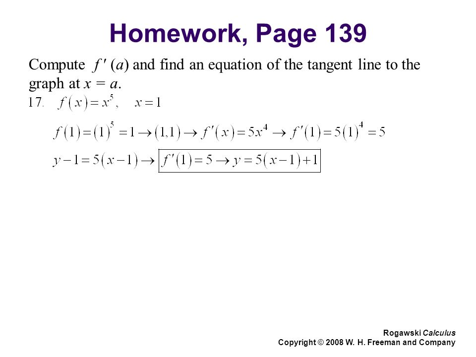 Homework, Page 139 Compute f ′ (a) and find an equation of the tangent line to the graph at x = a.