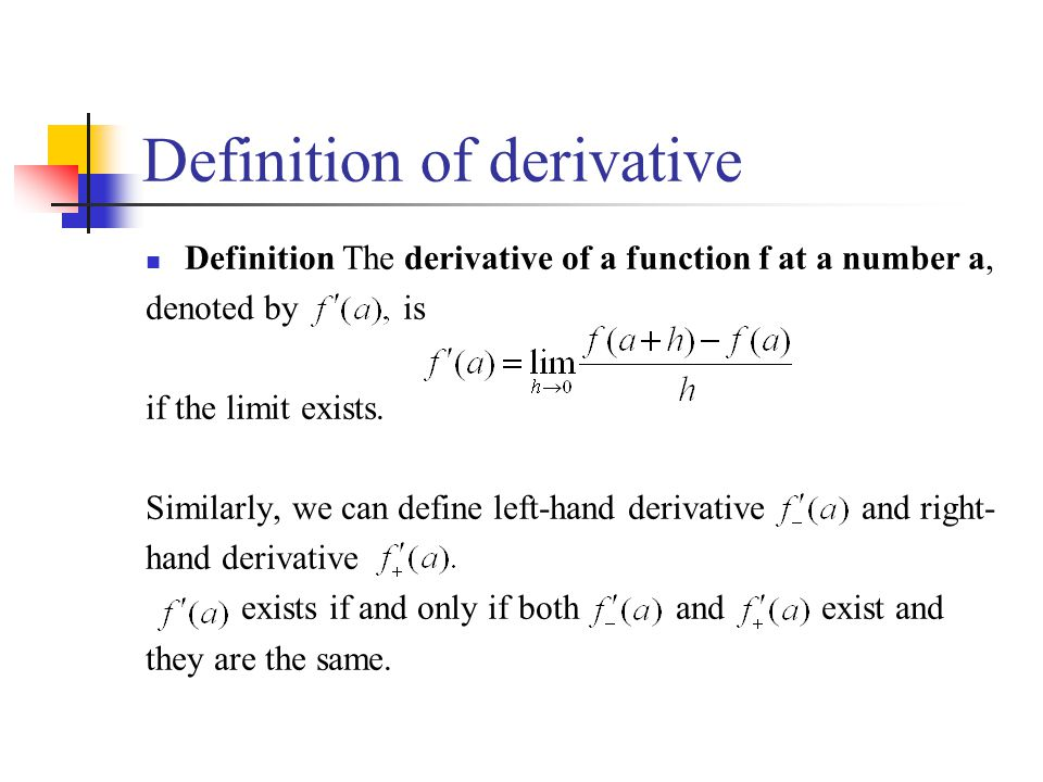 Definition of derivative Definition The derivative of a function f at a number a, denoted by is if the limit exists.