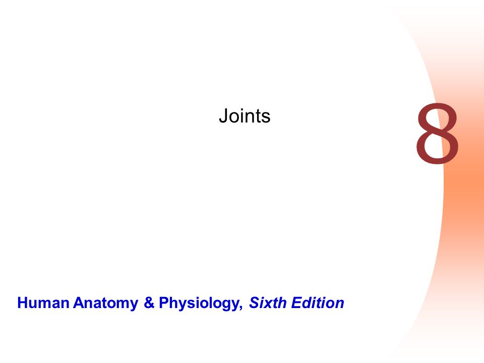Human Anatomy Physiology Sixth Edition 8 Joints Ppt Download