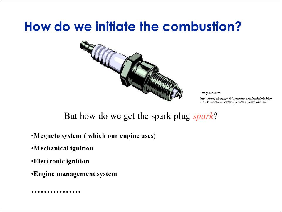 How do we initiate the combustion. But how do we get the spark plug spark.