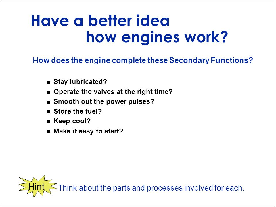 Have a better idea how engines work. How does the engine complete these Secondary Functions.