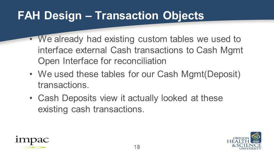 We already had existing custom tables we used to interface external Cash transactions to Cash Mgmt Open Interface for reconciliation We used these tables for our Cash Mgmt(Deposit) transactions.