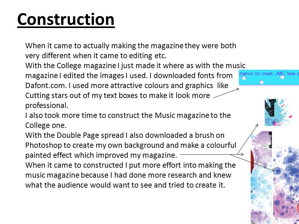Construction When it came to actually making the magazine they were both very different when it came to editing etc.