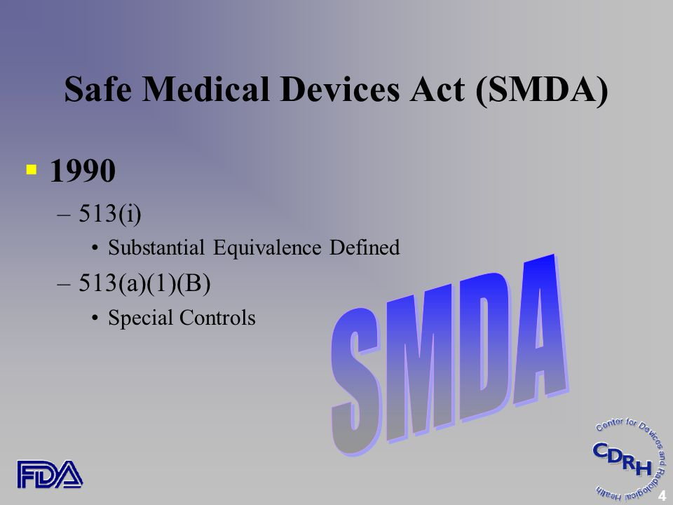 4 Safe Medical Devices Act (SMDA)  1990 –513(i) Substantial Equivalence Defined –513(a)(1)(B) Special Controls