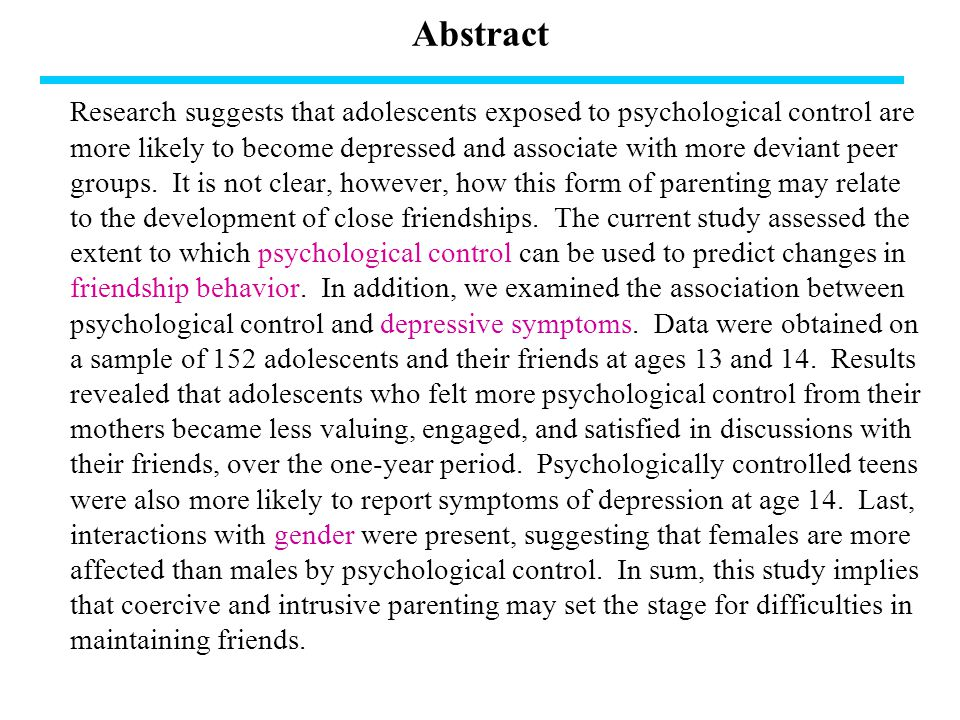 Abstract Research suggests that adolescents exposed to psychological control are more likely to become depressed and associate with more deviant peer groups.