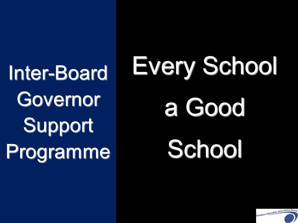 Inter-Board Governor Support Programme Every School a Good School