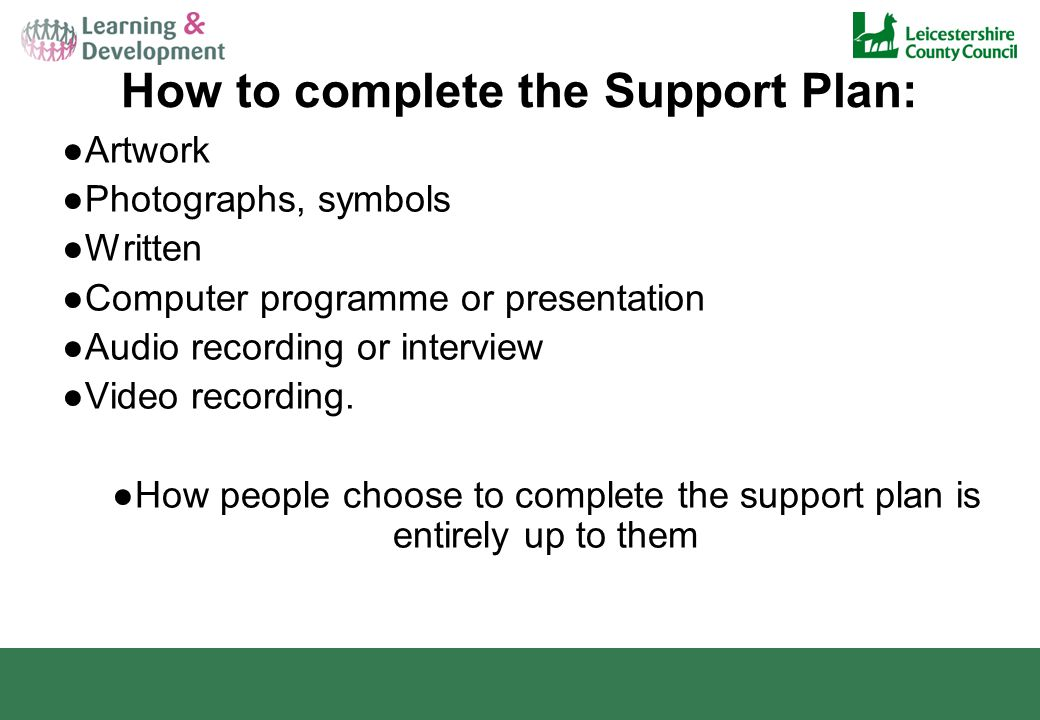 How to complete the Support Plan: ●Artwork ●Photographs, symbols ●Written ●Computer programme or presentation ●Audio recording or interview ●Video recording.