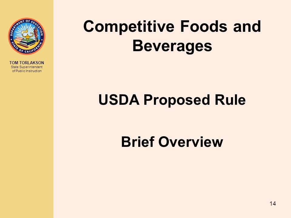 TOM TORLAKSON State Superintendent of Public Instruction USDA Proposed Rule Brief Overview Competitive Foods and Beverages 14