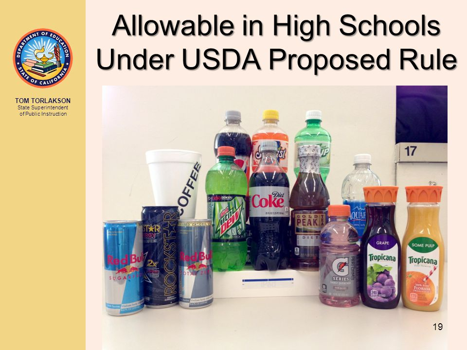 TOM TORLAKSON State Superintendent of Public Instruction 19 Allowable in High Schools Under USDA Proposed Rule
