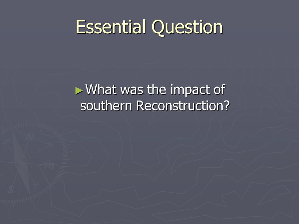 Essential Question ► What was the impact of southern Reconstruction