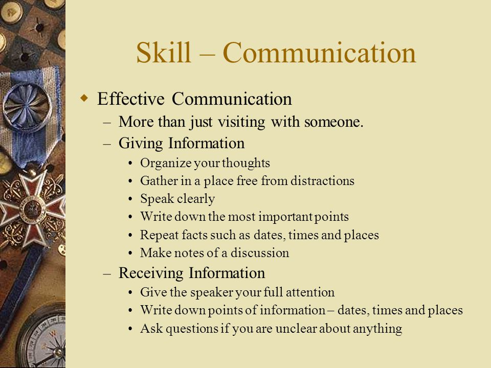 Skill – Communication  Effective Communication – More than just visiting with someone.