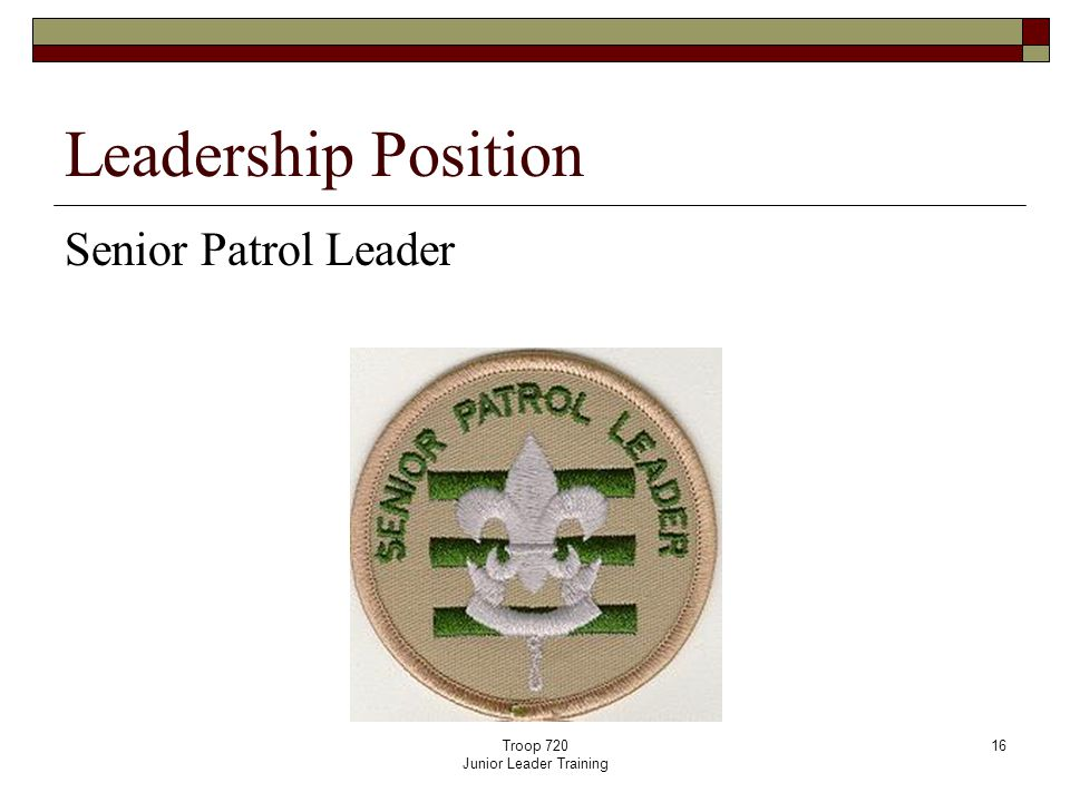 Troop 720 Junior Leader Training 16 Leadership Position Senior Patrol Leader
