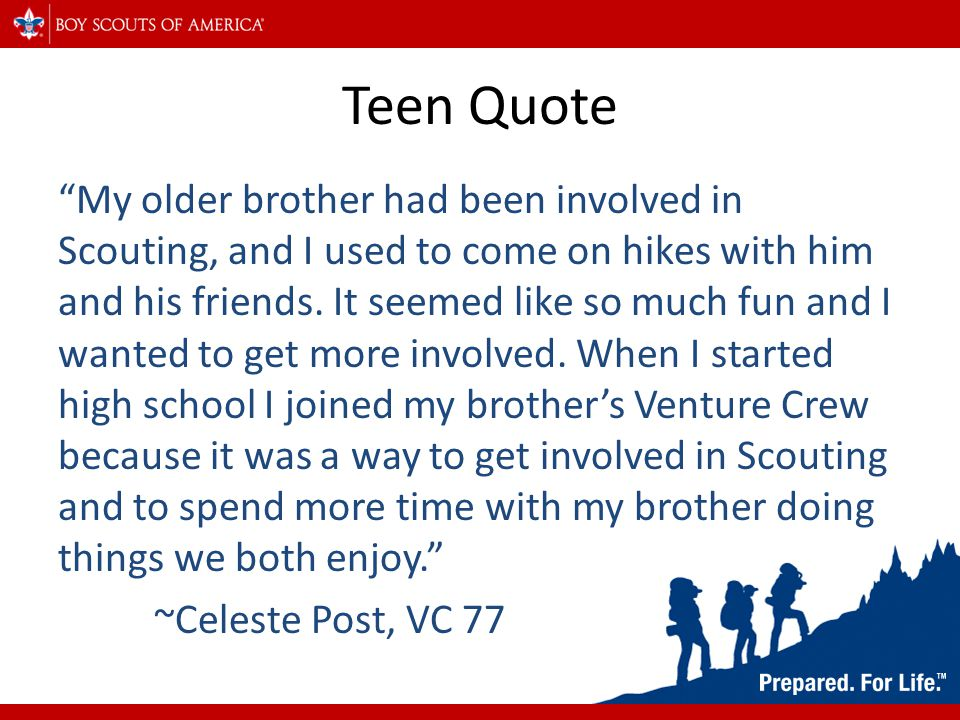 Scouting is a family program All members of the family can participate – Mom, Dad, brothers, and sisters Family means being able to have the family involved in the same Scouting organization.