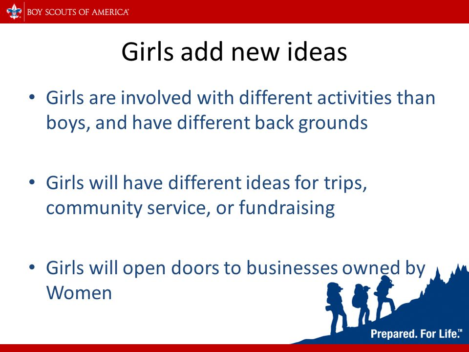 Girls bring membership. Girls tell other girls about what they are doing.