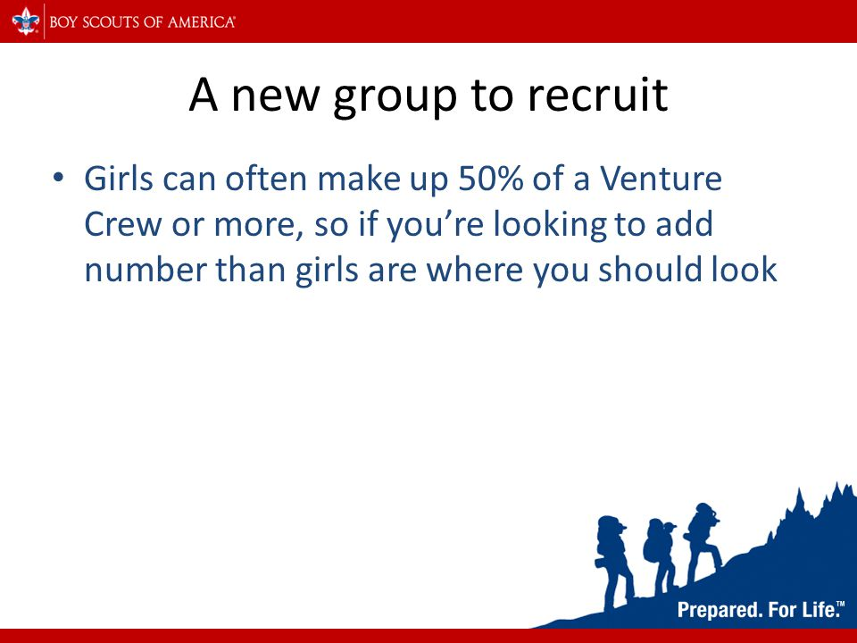 Girls add new ideas Girls are involved with different activities than boys, and have different back grounds Girls will have different ideas for trips, community service, or fundraising Girls will open doors to businesses owned by Women